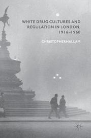 White Drug Cultures and Regulation in London, 1916-1960 by Christopher Hallam image