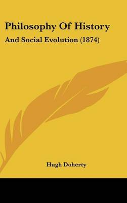 Philosophy Of History: And Social Evolution (1874) by Hugh Doherty image