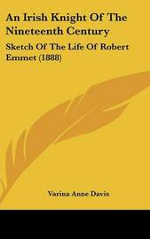 An Irish Knight of the Nineteenth Century: Sketch of the Life of Robert Emmet (1888) by Varina Anne Davis image