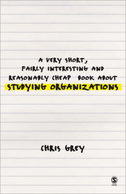 A Very Short, Fairly Interesting and Reasonably Cheap Book About Studying Organizations by C. Grey