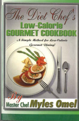 The Diet Chef's Low Calorie Gourmet Cookbook by Myles Omel