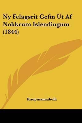 Ny Felagsrit Gefin Ut Af Nokkrum Islendingum (1844) by Kaupmannahofn