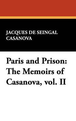 Paris and Prison by Jacques De Seingal Casanova