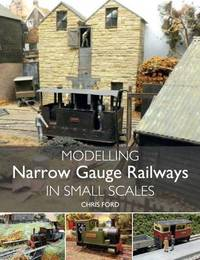 Modelling Narrow Gauge Railways in Small Scales by Chris Ford