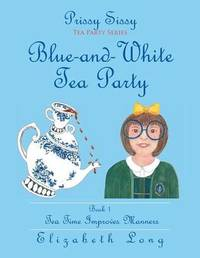 Prissy Sissy Tea Party Series Book 1 Blue-And-White Tea Party Tea Time Improves Manners by Elizabeth Long image