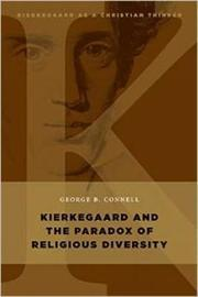 Kierkegaard and the Paradox of Religious Diversity by George B Connell