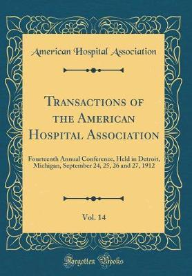 Transactions of the American Hospital Association, Vol. 14 by American Hospital Association