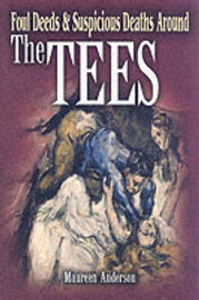 Foul Deeds and Suspicious Deaths Around the Tees by Maureen Anderson image
