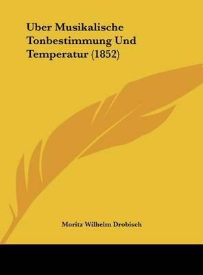 Uber Musikalische Tonbestimmung Und Temperatur (1852) by Moritz Wilhelm Drobisch image