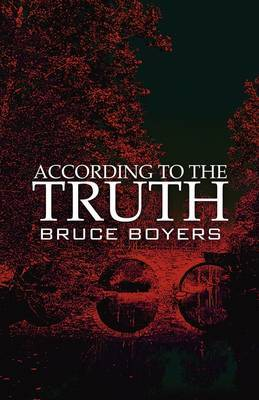According to the Truth by Bruce Boyers