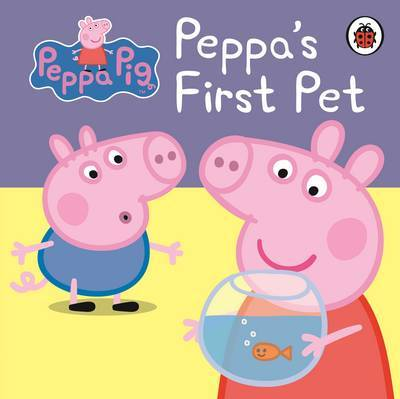 Peppa Pig: Peppa's First Pet My First Storybook by Peppa Pig