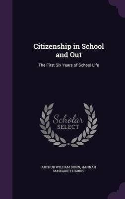 Citizenship in School and Out by Arthur William Dunn