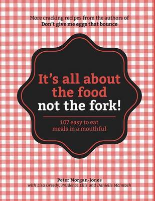 It's All About the Food, Not the Fork by L. Greedy, P. Ellis and D. Mcintosh P Morgan Jones