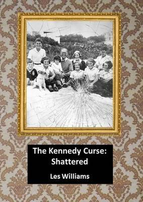 The Kennedy Curse: Shattered by Les Williams