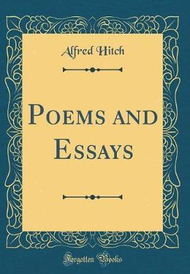Poems and Essays (Classic Reprint) by Alfred Hitch image