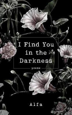 I Find You in the Darkness by Alfa