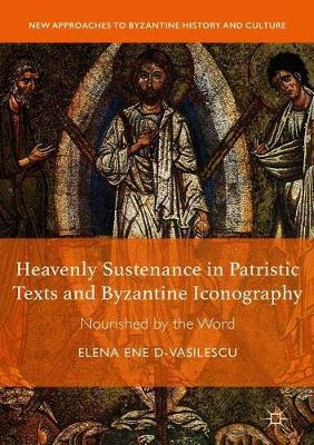 Heavenly Sustenance in Patristic Texts and Byzantine Iconography by Elena Ene D-Vasilescu