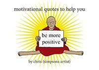Motivational Quotes to Help You Be More Positive by Chris (Simpsons Artist)