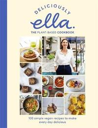 Deliciously Ella The Plant-Based Cookbook by Ella Mills