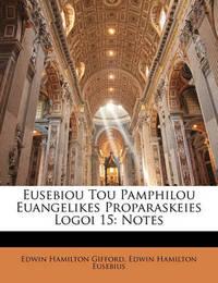 Eusebiou Tou Pamphilou Euangelikes Proparaskeies Logoi 15: Notes by Edwin Hamilton Gifford