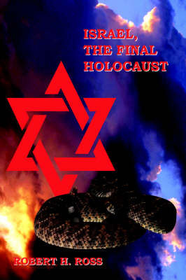 Israel, The Final Holocaust by Robert H. Ross