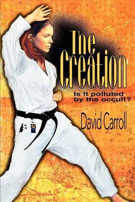 The Creation: Is It Polluted by the Occult? by Professor David Carroll