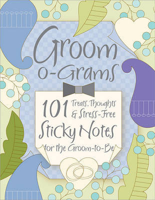 Groom-O-Grams: 101 Treats, Thoughts, & Stress-Free Sticky Notes for the Groom-To-Be image