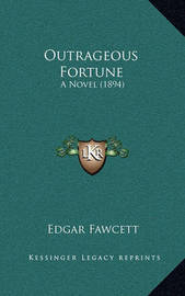 Outrageous Fortune: A Novel (1894) by Edgar Fawcett