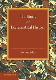 The Study of Ecclesiastical History by Norman Sykes