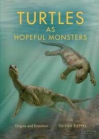 Turtles as Hopeful Monsters by Olivier Rieppel