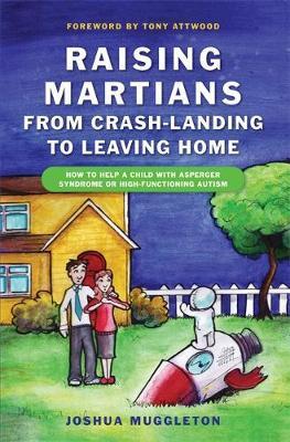 Raising Martians - from Crash-landing to Leaving Home by Joshua Muggleton