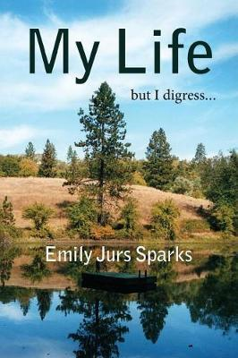 My Life, But I Digress by Emily Jurs Sparks