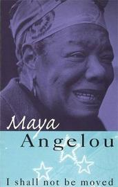 I Shall Not Be Moved by Maya Angelou image