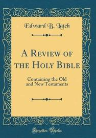 A Review of the Holy Bible by Edward B Latch image