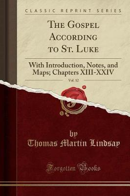 The Gospel According to St. Luke, Vol. 12 by Thomas Martin Lindsay
