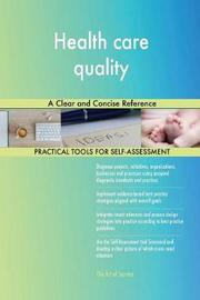Health Care Quality a Clear and Concise Reference by Gerardus Blokdyk image