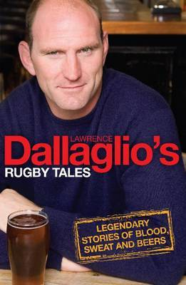 Dallaglio's Rugby Tales: Legendary Stories of Blood, Sweat and Beers by Lawrence Dallaglio, OBE image