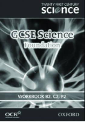 Twenty First Century Science: GCSE Science Foundation Level Workbook B2, C2, P2 by University of York Science Education Group