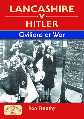 Lancashire v Hitler - Civilians at War by Ron Freethy