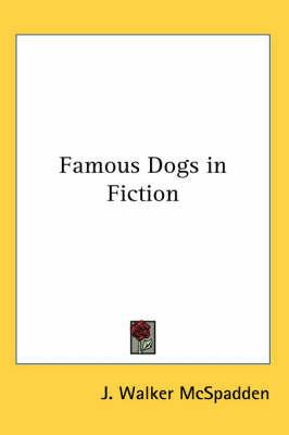 Famous Dogs in Fiction by J Walker McSpadden