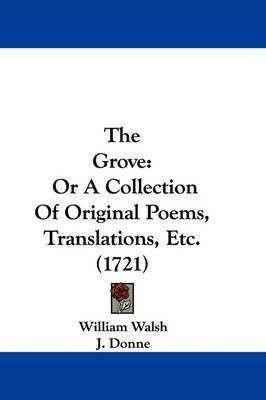 The Grove: Or A Collection Of Original Poems, Translations, Etc. (1721) by J Donne