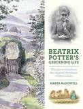 Beatrix Potter's Gardening Life: The Plants and Places That Inspired the Classic Children's Tales by Marta McDowell