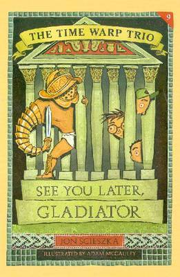 See You Later, Gladiator by Jon Scieszka