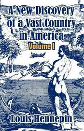 A New Discovery of a Vast Country in America (Volume I) by Louis Hennepin image