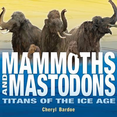 Mammoths and Mastodons: Titans of the Ice Age by Cheryl Bardoe image