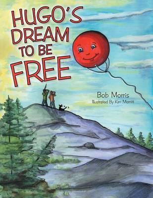 Hugo's Dream to Be Free by Bob Morris