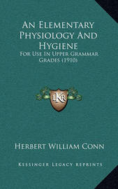An Elementary Physiology and Hygiene: For Use in Upper Grammar Grades (1910) by Herbert William Conn