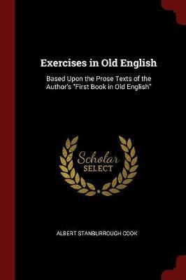 Exercises in Old English by Albert Stanburrough Cook