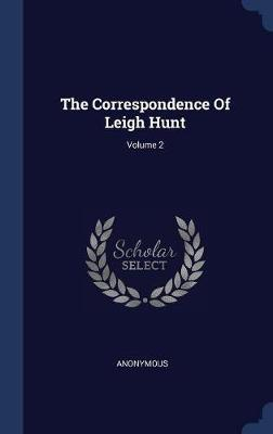 The Correspondence of Leigh Hunt; Volume 2 by * Anonymous image