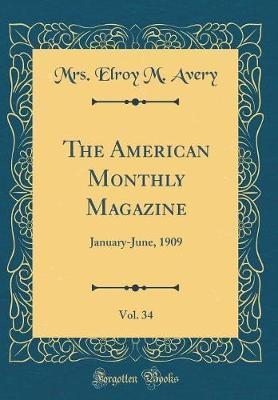 The American Monthly Magazine, Vol. 34 by Mrs Elroy M Avery image